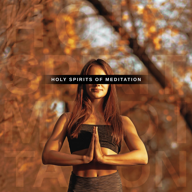 Holy Spirits of Meditation: 2020 Fresh Ambient Music for Spiritual Deep Meditation and Yoga