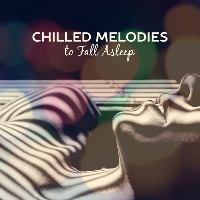 Chilled Melodies to Fall Asleep – Calm Music to Dream All Night, Soft New Age Music, Stress Free