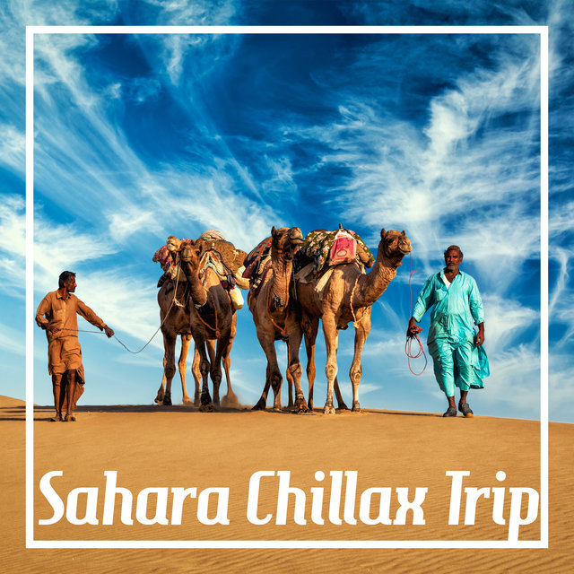 Sahara Chillax Trip – Oriental Chill Out Vibes, Sexy Movements, Eastern Relaxing Music
