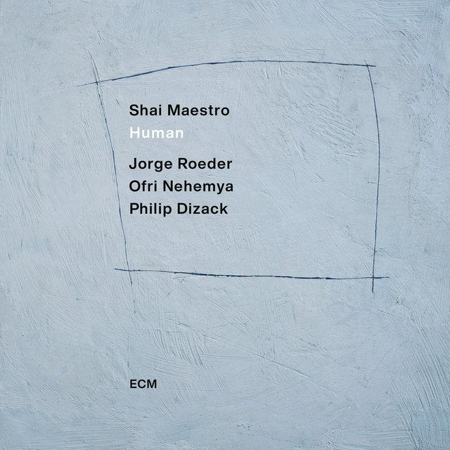 Cover art for album Human by Shai Maestro, Jorge Roeder, Ofri Nehemya, Philip Dizack