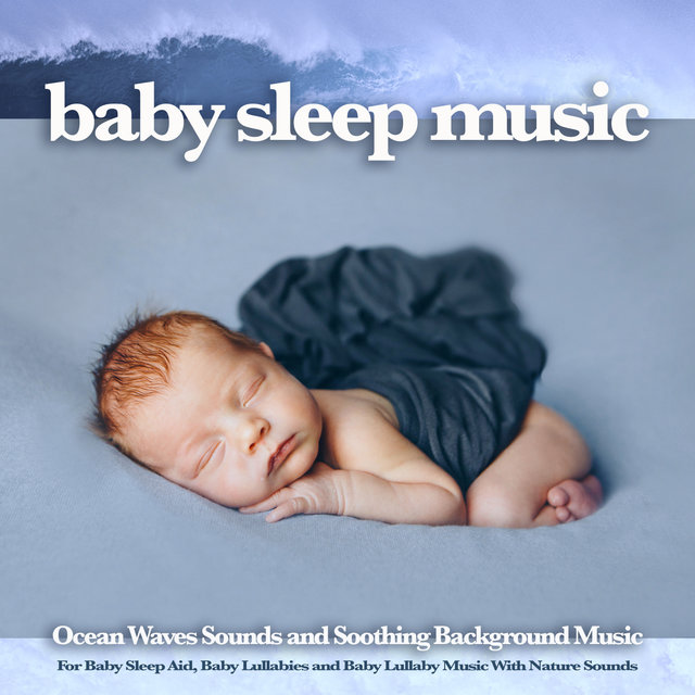 Baby Sleep Music: Ocean Waves Sounds and Soothing Background Music For Baby Sleep Aid, Baby Lullabies and Baby Lullaby Music With Nature Sounds