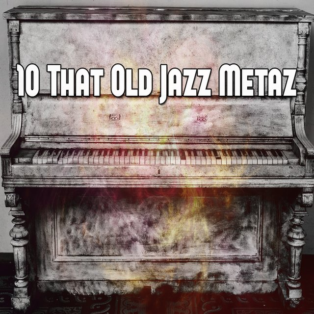 10 That Old Jazz Metaz