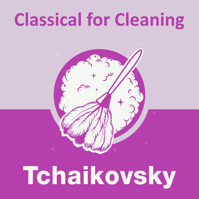 Classical for Cleaning: Tchaikovsky
