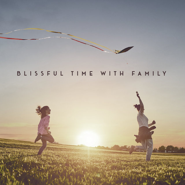 Blissful Time with Family – Instrumental Relaxing Jazz Music for Family Calm Moments