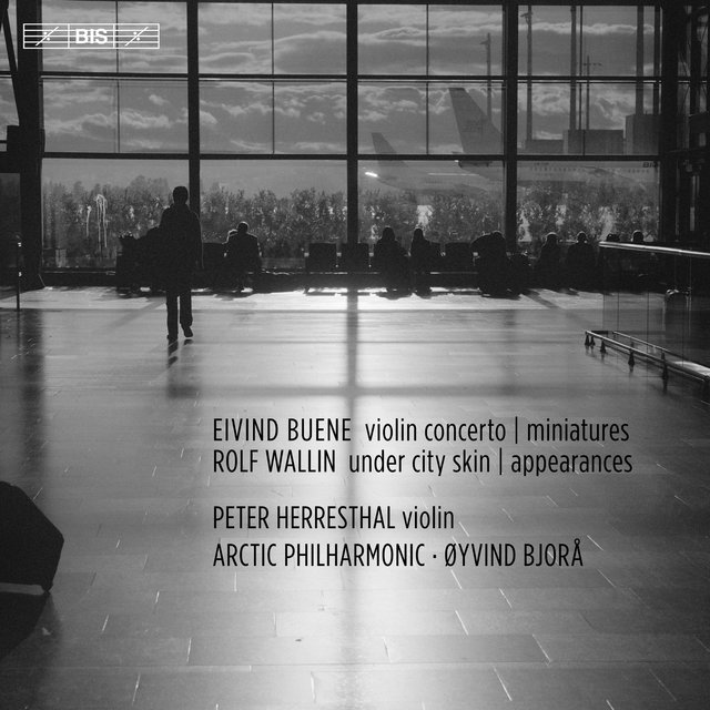 Eivind Buene: Violin Concerto & Miniatures - Rolf Wallin: Under City Skin & Appearances