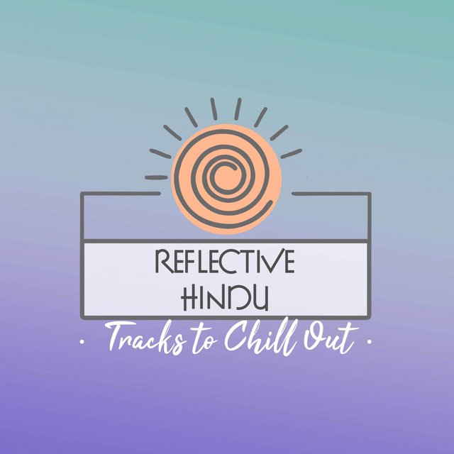 Reflective Hindu Tracks to Chill Out