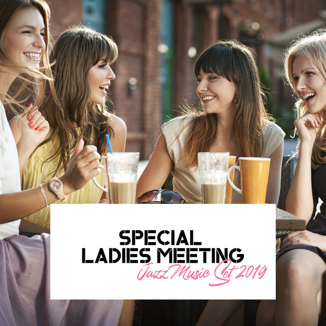 Special Ladies Meeting Jazz Music Set 2019 – Collection of Smooth Jazz Rhythms for Wonderful Women in the Cafe, Restaurant or in the Club