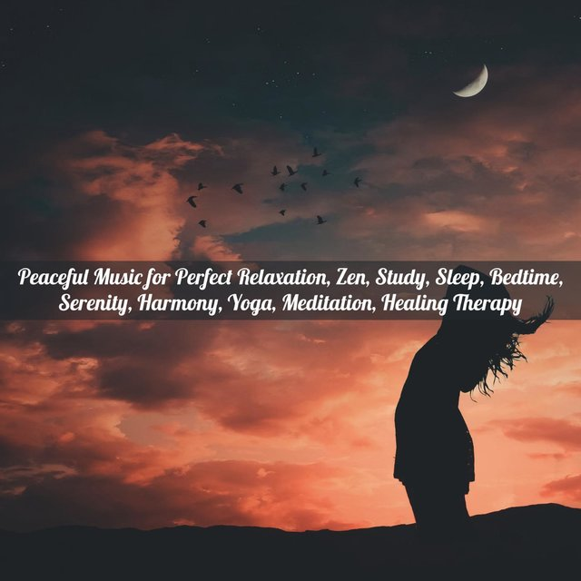 Peaceful Music For Perfect Relaxation, Zen, Study, Sleep, Bedtime, Serenity, Harmony, Yoga, Meditation, Healing Therapy