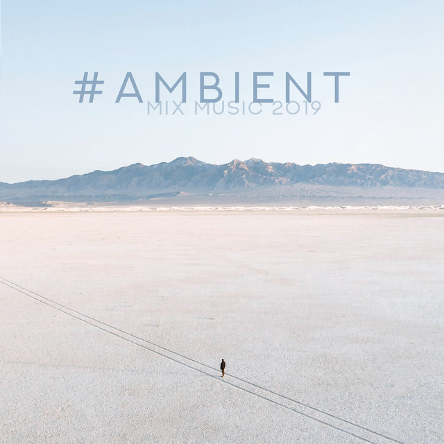 #Ambient Mix Music 2019: Soothing Melodies for Deep Meditation, Spa, Relax, Sleep, Study & More