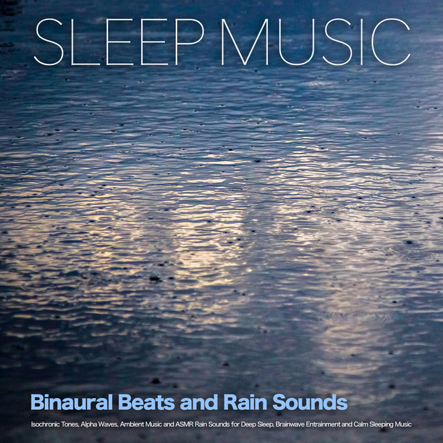 Sleep Music: Binaural Beats and Rain Sounds, Isochronic Tones, Alpha Waves, Ambient Music and ASMR Rain Sounds for Deep Sleep, Brainwave Entrainment and Calm Sleeping Music