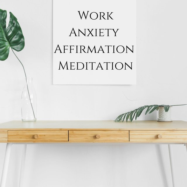 Work Anxiety Affirmation Meditation: Home Office, Meditation at Work, Positive Energy