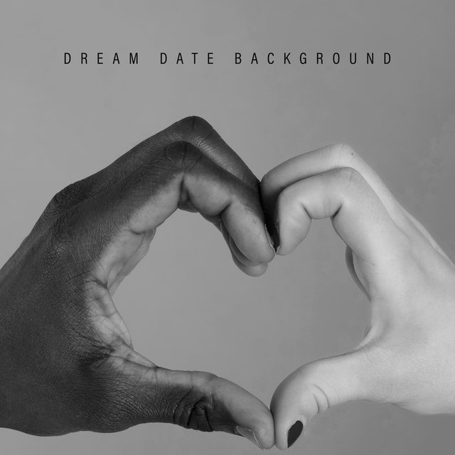 Dream Date Background - Instrumental Jazz Variations That Will Create a Romantic Atmosphere, Kissing Games, Bouquet of Roses and Chocolates, Sweet Nothings, Soft Music for Lovers