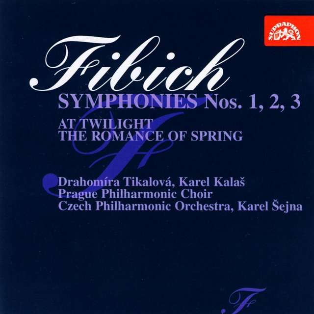 Fibich: Symphonies Nos 1-3 Complete, At Twilight, The Romance of Spring