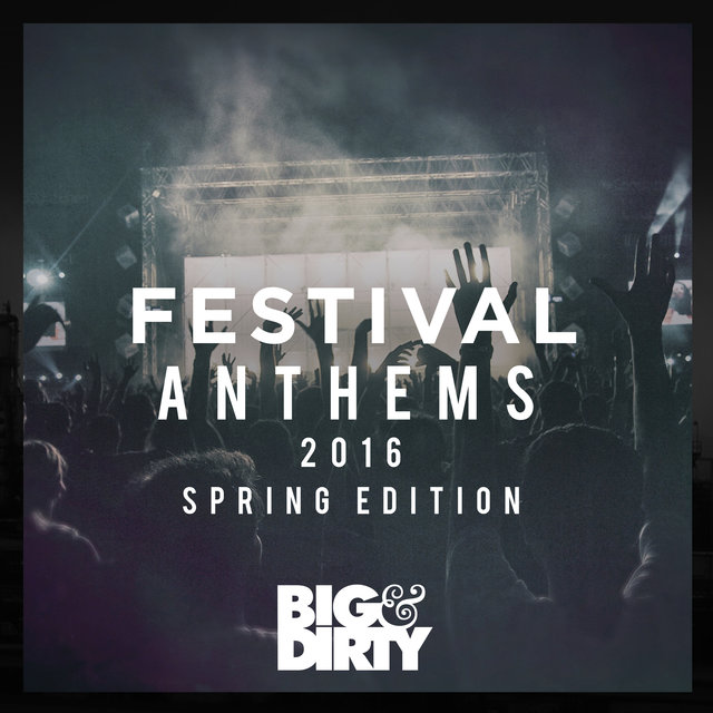 Big & Dirty Festival Anthems 2016 (Spring Edition)