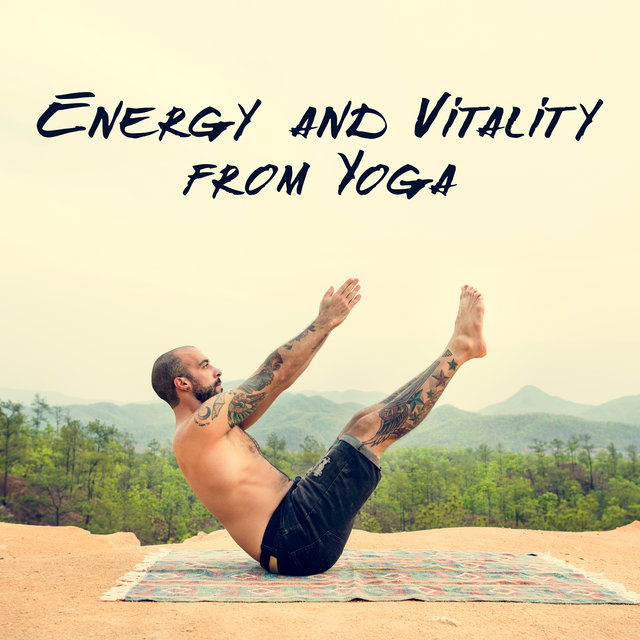 Energy and Vitality from Yoga - Keep Your Spirit and Mind Fit with Stretching and Meditation Training, Ambient New Age Music, Spirit of Harmony, Restful Relaxation