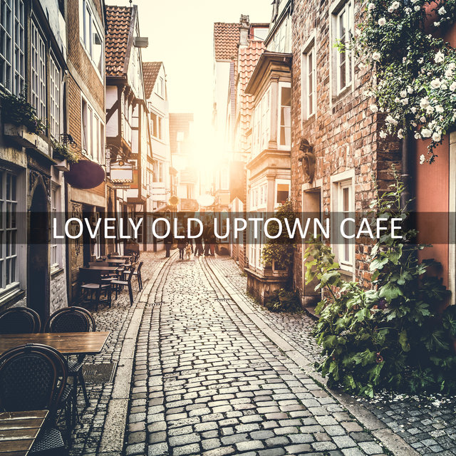 Lovely Old Uptown Cafe: 2019 Smooth Jazz Soft Music Perfect for Drinking Coffee & Eating Tasty Dessert, Background for Cafeteria, Cafe, Coffee Shop, Restaurant
