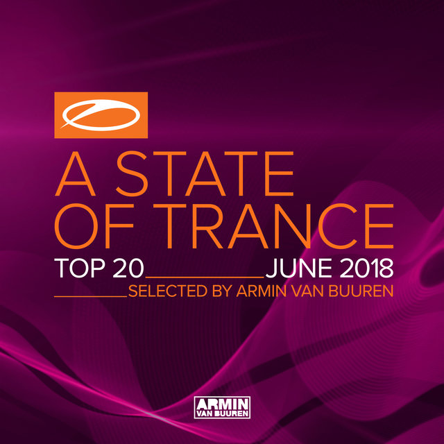 A State Of Trance Top 20 - June 2018 (Selected by Armin van Buuren)