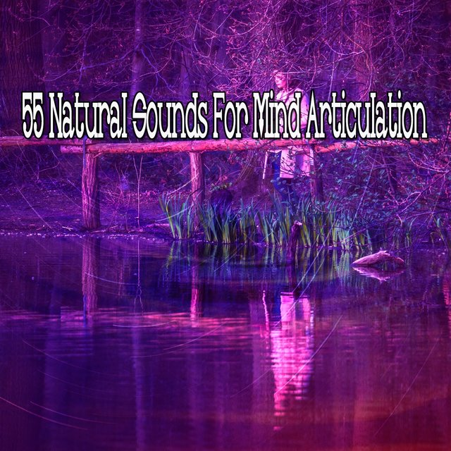 55 Natural Sounds for Mind Articulation