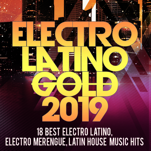 Electro Latino Gold 2019 -18 Best Electro Latino, Electro Merengue, Latin House Music Hits
