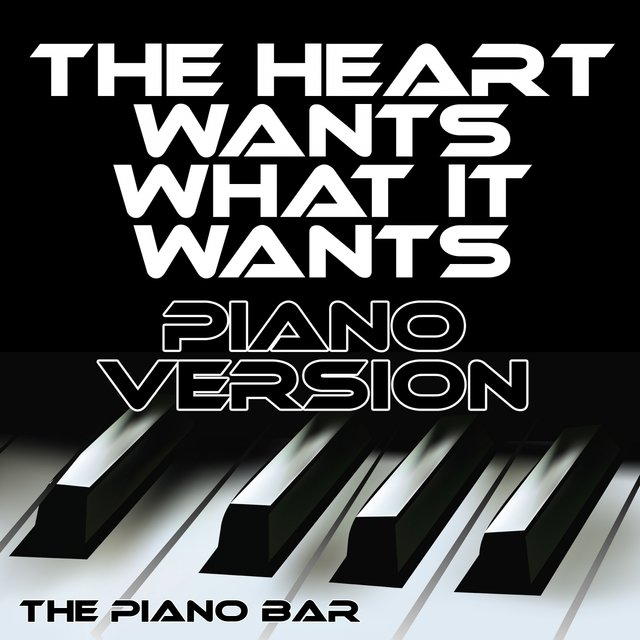 The Heart Wants What It Wants (Piano Version)