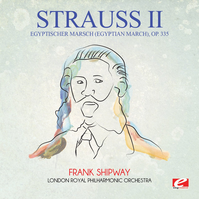 Strauss: Egyptischer Marsch (Egyptian March), Op. 335 (Digitally Remastered)