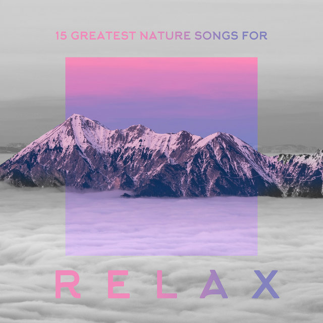 15 Greatest Nature Songs for Relax: Edition 2020