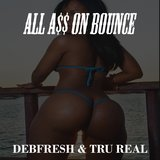 ALL A$$ ON BOUNCE (feat. TRU REAL)