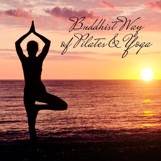 Buddhist Way of Pilates & Yoga: Meditation Music Zone, Healing Nature Sounds, Feel Inner Calmness, Zen, Yoga Music, Pilates, Breathing Meditation