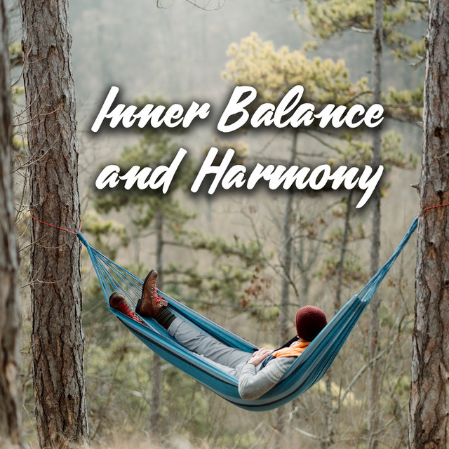 Inner Balance and Harmony - The Greatest Nature Sounds for Total Relaxation, New Age Soothing Music Collection, Sense of Calm, Body, Mind & Soul, Deep Rest, Reduce Stress, Good Mood