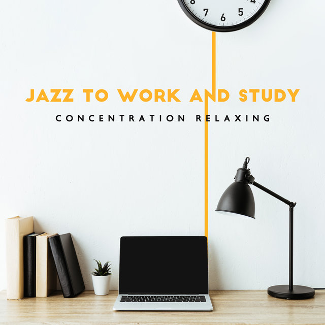 Jazz to Work and Study (Concentration Relaxing, Good Focus in the Home Space)