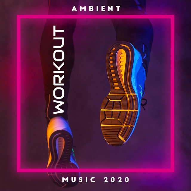 Ambient Workout Music 2020