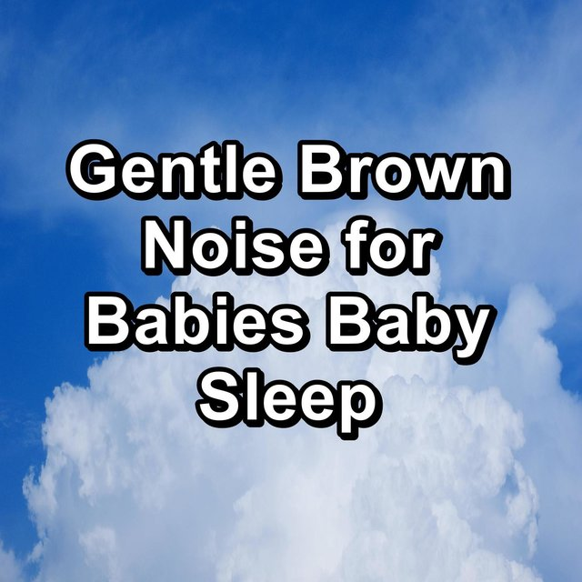 Gentle Brown Noise for Babies Baby Sleep