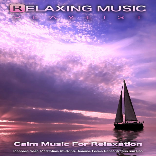 Relaxing Music Playlist: Calm Music For Spa, Massage, Yoga, Meditation, Studying, Reading, Focus, Concentration and Relaxation