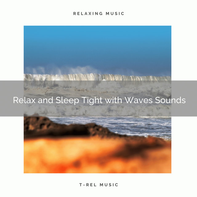 Relax and Sleep Tight with Waves Sounds