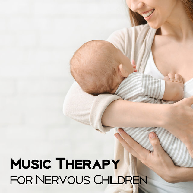 Music Therapy for Nervous Children - Calming Zen Melodies That Soothe Fears and Neurosis in Children