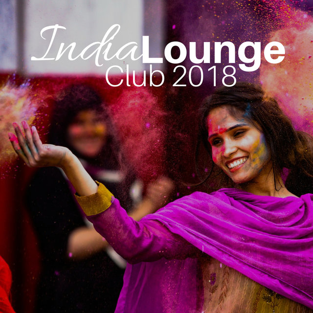 India Lounge Club 2018 - The Most Relaxing Indian Music
