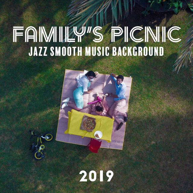 Family's Picnic Jazz Smooth Music Background 2019 – Instrumental Vintage Styled Jazz Music for Family Meal Outside, Spending Blissful Time Together, Oldschool Sounds of Piano, Contrabass, Sax & Other