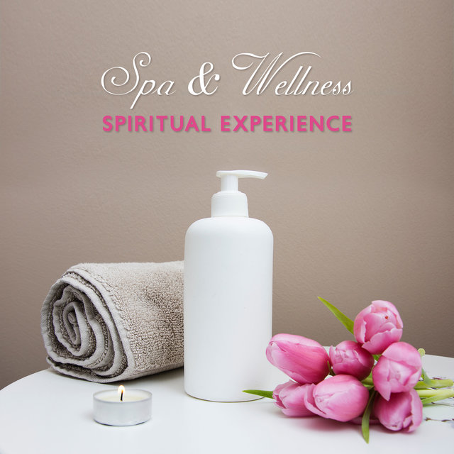 Spa & Wellness Spiritual Experience: 2019 Relaxing New Age Music for Spa Salon, Wellness Center, Massage Aromatherapy, Sauna, Jacuzzi Healing Hot Bath