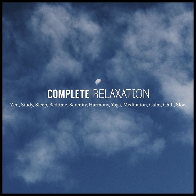 Complete Relaxation: Zen, Study, Sleep, Bedtime, Serenity, Harmony, Yoga, Meditation, Calm, Chill, Slow
