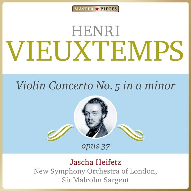 Masterpieces Presents Henry Vieuxtemps: Violin Concerto No. 5 in A Minor, Op. 37