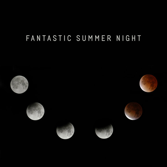Fantastic Summer Night - Intense Electro Beats, Total Chillax, Summertime, Chill Lounge