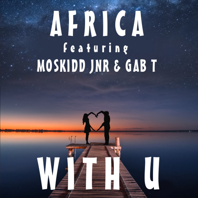 With U ft Moskidd jnr & Gab T