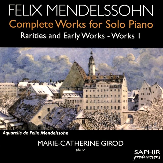 Mendelssohn: Complete Works for Solo Piano, Rarities & Early Works, Vol. 1