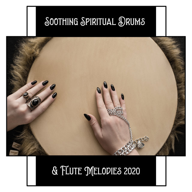 Soothing Spiritual Drums & Flute Melodies 2020