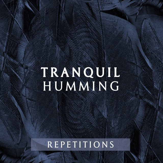 Tranquil Humming Repetitions