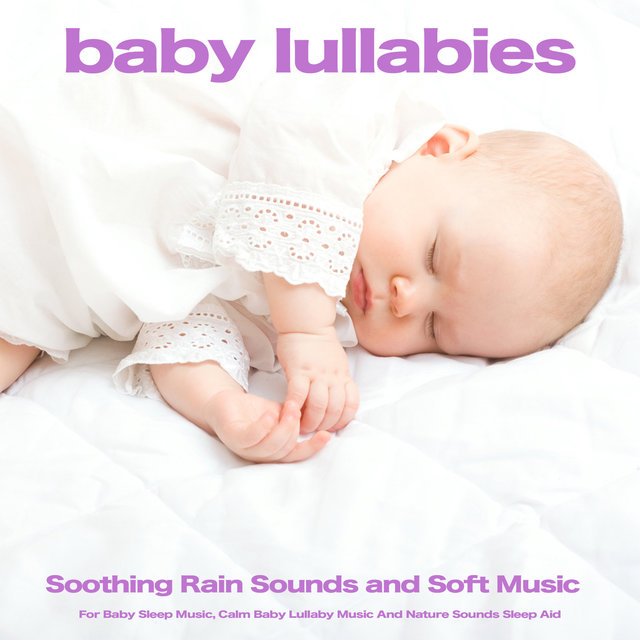 Baby Lullabies: Soothing Rain Sounds and Soft Music For Baby Sleep Music, Calm Baby Lullaby Music And Nature Sounds Sleep Aid