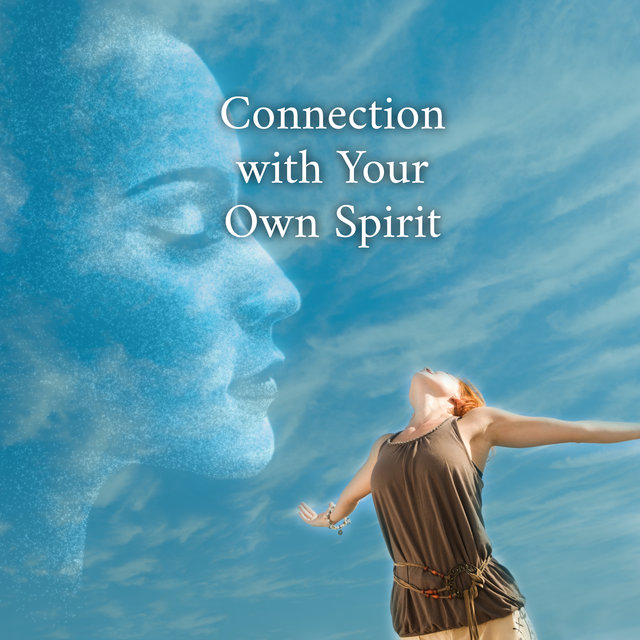 Connection with Your Own Spirit – Collection of New Age Music for Deep Meditation and Yoga Exercises, Keep Calm and Relax, Serenity and Balance, Reflections, Peaceful Workout