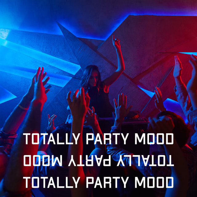 Totally Party Mood – Energetic and Cool Chillout Music for Dancing All Night Long
