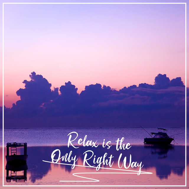 Relax is the Only Right Way – After Hour, Weekend, Clear Your Mind, Ocean Sounds