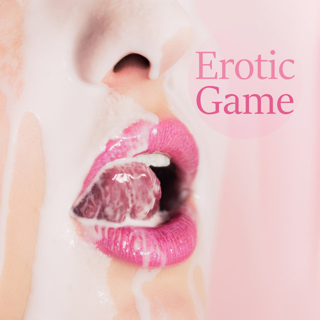 Erotic Game: Chill Out for Making Love, Sexy Vibes, Sex Music for Relaxation
